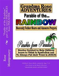 Parable of the Rainbow: Book Collection Grandma Rose Adventures