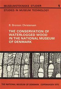 The Conservation of Waterlogged Wood in the National Museum of Denmark