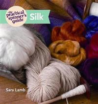 The Practical Spinner's Guide: Silk