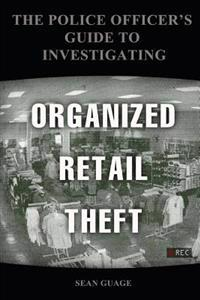 The Police Officer's Guide to Investigating Organized Retail Theft