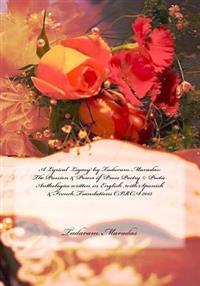 A Lyrical Legacy by Tadaram Maradas: The Passion & Power of Prose Poetry (C) Poetic Anthologies Written in English with Spanish & French Translations