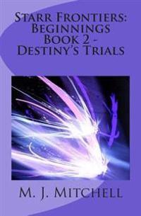 Starr Frontiers: Beginnings Book 2 - Destiny's Trials