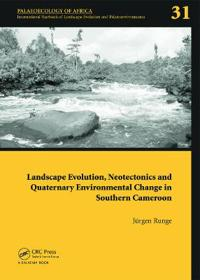 Landscape Evolution, Neotectonics and Quarternary Environmental Change in Southern Cameroon