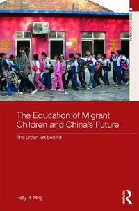 The Education of Migrant Children and China's Future: The Urban Left Behind
