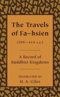 The Travels of Fa-hsien (399-414 A.D.), or Record of the Buddhistic Kingdoms