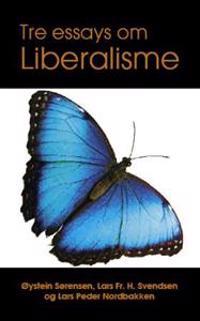 Tre essays om liberalisme - Øystein Sørensen, Lars Fr. H. Svendsen, Lars Peder Nordbakken pdf epub