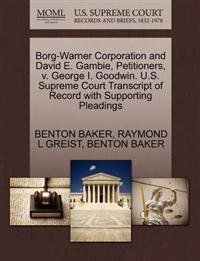 Borg-Warner Corporation and David E. Gambie, Petitioners, V. George I. Goodwin. U.S. Supreme Court Transcript of Record with Supporting Pleadings