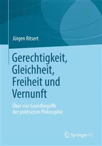 Gerechtigkeit, Gleichheit, Freiheit Und Vernunft: Über Vier Grundbegriffe Der Politischen Philosophie
