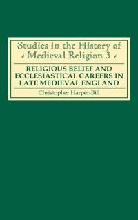 Religious Belief and Ecclesiastical Careers in Late Medieval England