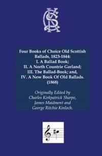 Four Books of Choice Old Scottish Ballads, 1823-1844