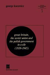 Great Britain, The Soviet Union and the Polish Government in Exile (1939-1945)