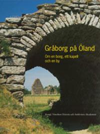 Gråborg på Öland : om en borg, ett kapell och en by