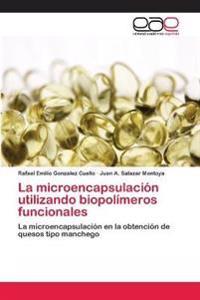 La Microencapsulacion Utilizando Biopolimeros Funcionales