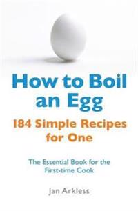 How to boil an egg - 184 simple recipes for one - the essential book for th