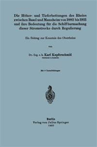 Die Hoher- Und Tieferbettungen Des Rheins Zwischen Basel Und Mannheim Von 1882 Bis 1921 Und Ihre Bedeutung Fur Die Schiffbarmachung Dieser Stromstrecke Durch Regulierung
