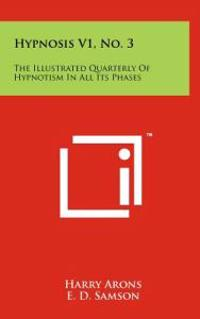 Hypnosis V1, No. 3: The Illustrated Quarterly of Hypnotism in All Its Phases