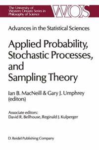 Advances in the Statistical Sciences: Applied Probability, Stochastic Processes, and Sampling Theory