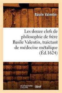 Les Douze Clefs de Philosophie de Frere Basile Valentin, Traictant de Medecine Metalique (Ed.1624)