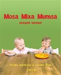 Mosa, mixa, mumsa : ekologisk barnmat