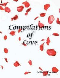 Compilations of Love: Romantic Literature, Poetry for Devoted Monogamous Couples and People That Desire a Healthy Relationship
