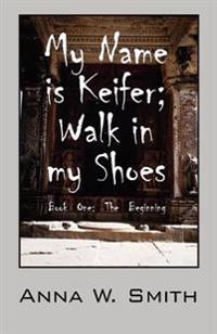 My Name Is Keifer Walk in My Shoes, Book One