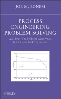 "Process Engineering Problem Solving: Avoiding ""the Problem Went Away, But It Came Back"" Syndrome"