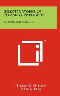 Selected Works of Hyman G. Enelow, V1: Memoir and Sermons