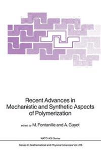 Recent Advances in Mechanistic and Synthetic Aspects of Polymerization