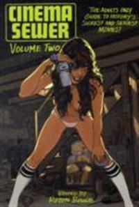 Cinema Sewer, Volume 2: The Adults Only Guide to Historys Sickest and Sexiest Movies!