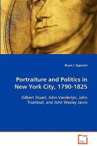 Portraiture and Politics in New York City, 1790-1825