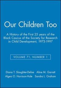 Our Children Too: A History of the First 25 Years of the Black Caucus of the Society for Research in Child Development, 1973-1997, Volum