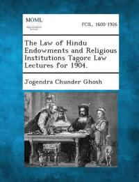 The Law of Hindu Endowments and Religious Institutions Tagore Law Lectures for 1904.