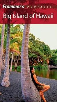 Frommer's Portable Big Island of Hawaii, 4th Edition