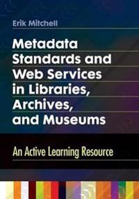 Metadata Standards and Web Services in Libraries, Archives, and Museums