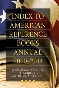 Index to American Reference Books Annual, 2010-2014