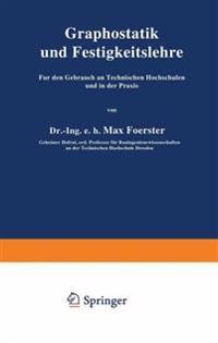 Graphostatik Und Festigkeitslehre Fur Den Gebrauch an Technischen Hochschulen Und in Der Praxis