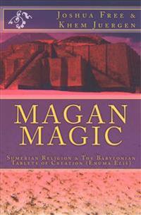 Magan Magic: Sumerian Religion & the Babylonian Tablets of Creation (Enuma Eli )