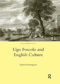 Ugo Foscolo and English Culture