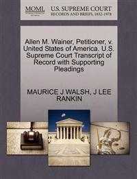 Allen M. Wainer, Petitioner, V. United States of America. U.S. Supreme Court Transcript of Record with Supporting Pleadings