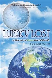 Lunacy Lost: A Memoir of Green Mental Health