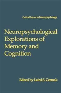 Neuropsychological Explorations of Memory and Cognition