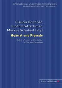 Heimat Und Fremde: Selbst-, Fremd- Und Leitbilder in Film Und Fernsehen