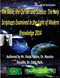 The Bible, the Qu'ran and Science: The Holy Scriptures Examined in the Light of Modern Knowledge 2014