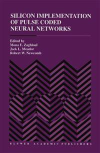 Silicon Implementation of Pulse Coded Neural Networks