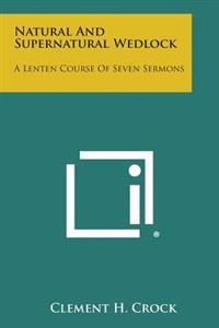 Natural and Supernatural Wedlock: A Lenten Course of Seven Sermons