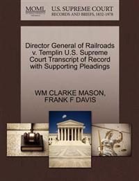 Director General of Railroads V. Templin U.S. Supreme Court Transcript of Record with Supporting Pleadings