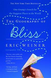 The Geography of Bliss: One Grump's Search for the Happiest Places in the World