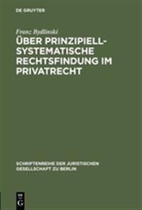 Uber Prinzipiell-Systematische Rechtsfindung Im Privatrecht