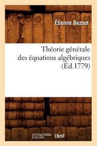 Th�orie G�n�rale Des �quations Alg�briques (�d.1779)