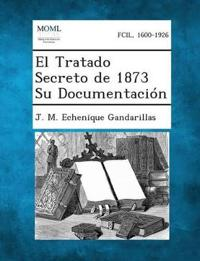 El Tratado Secreto de 1873 Su Documentacion